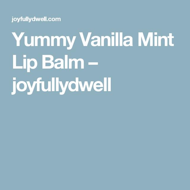 Yummy Vanilla Mint Lip Balm – joyfullydwell