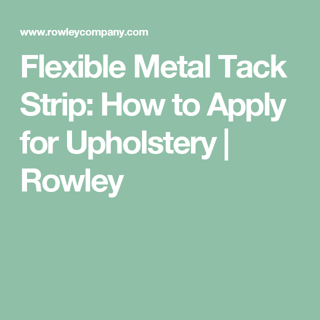 Flexible Metal Tack Strip How To Apply For Upholstery Rowley