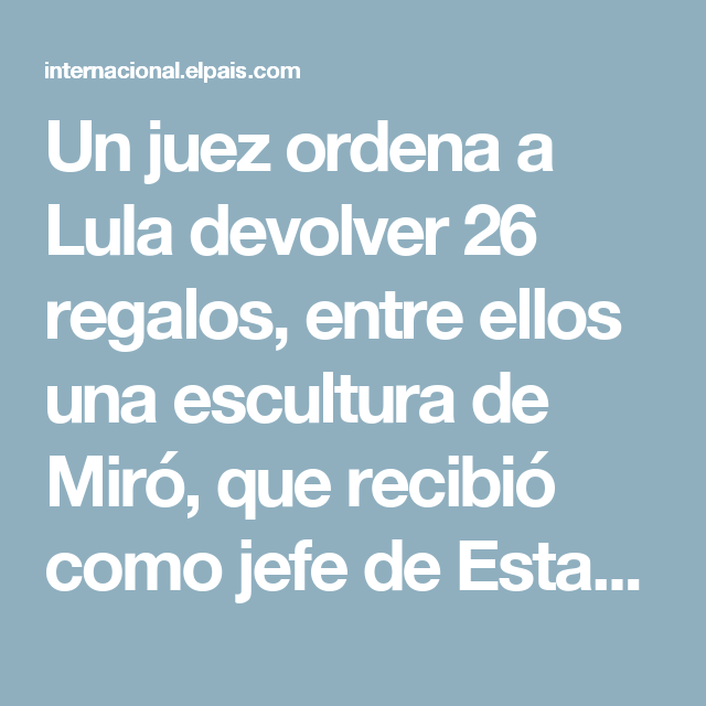 Un juez ordena a Lula devolver 26 regalos, entre ellos una escultura de Miró, que recibió como jefe de Estado | Internacional | EL PAÍS