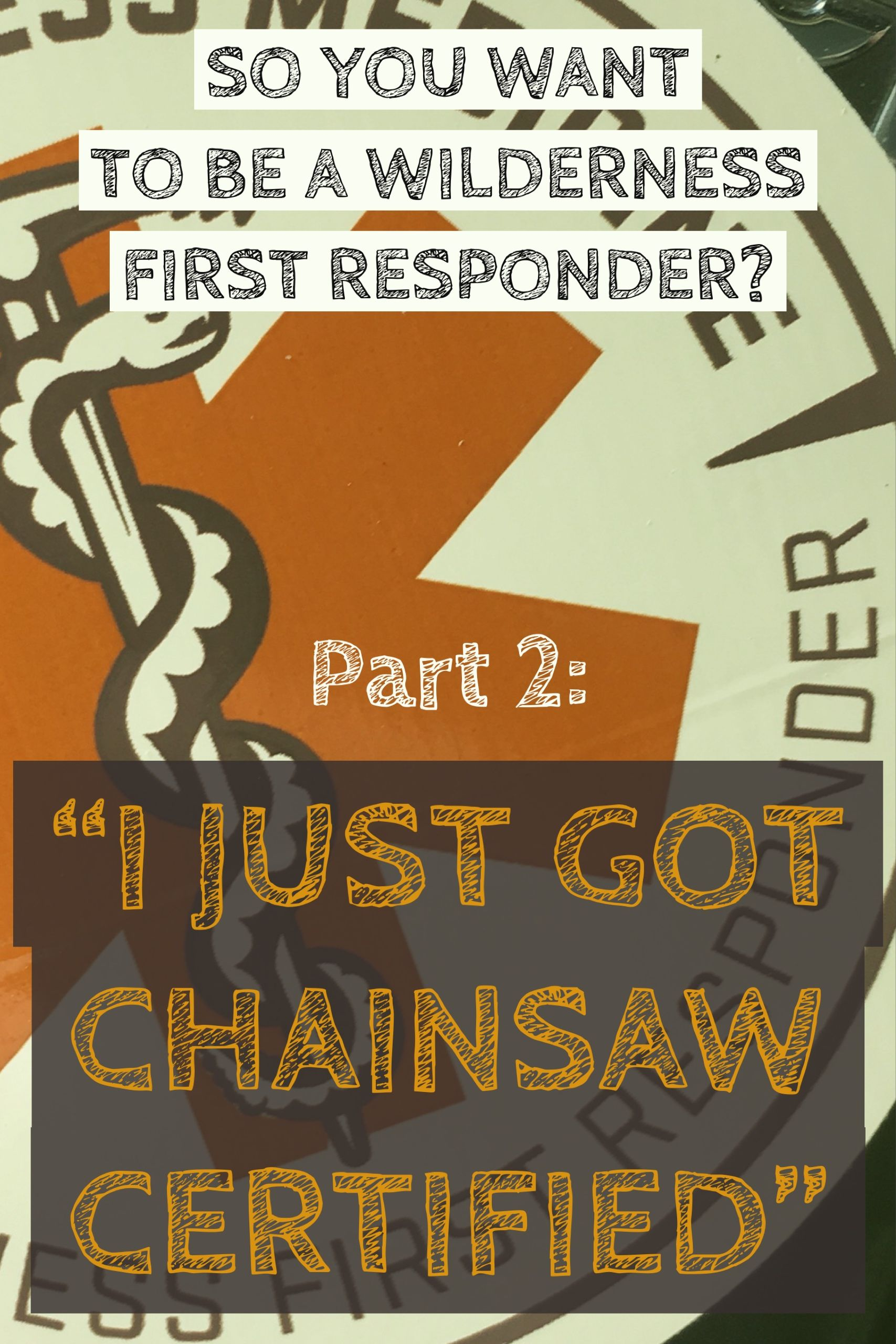 So You Want To Be A Wilderness First Responder Part 2 I Just Got