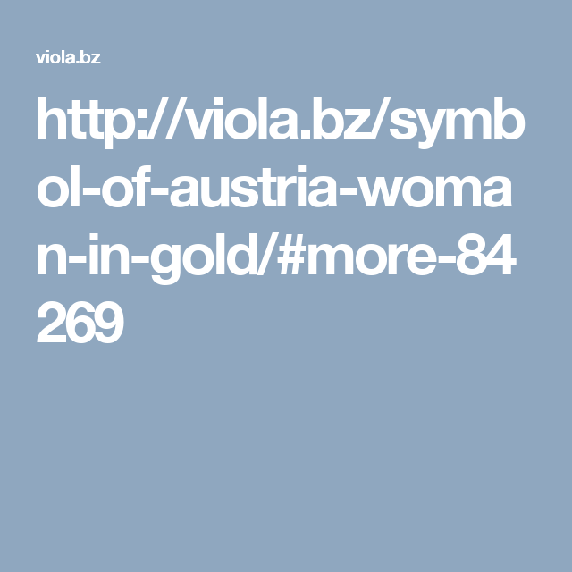 http://viola.bz/symbol-of-austria-woman-in-gold/#more-84269
