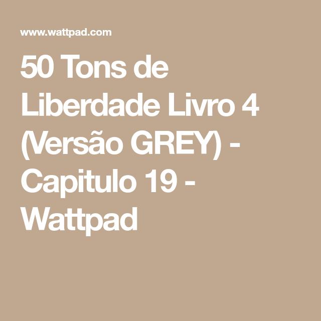 50 Tons de Liberdade Livro 4 (Versão GREY) - Capitulo 19 - Wattpad