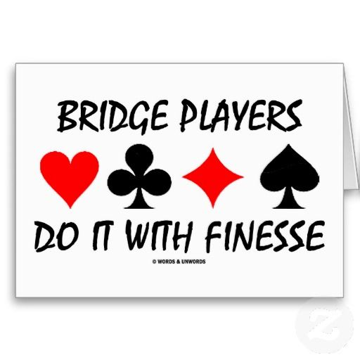 Bridge Players Do It With Finesse (Bridge Humor) Zazzle