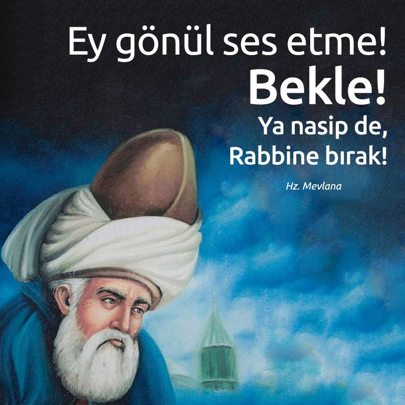 Ey Gonul Ses Etme Bekle Ya Nasip De Rabbine Birak Mevlana Guzel Soz Dualar Ses