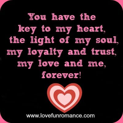 You have the key to my heart, the light of my soul, my ...