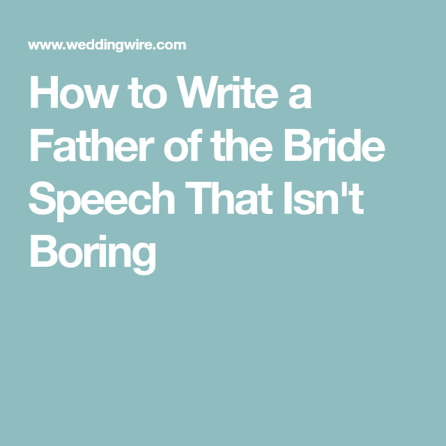 How To Write The Perfect Father Of The Bride Speech, In 7