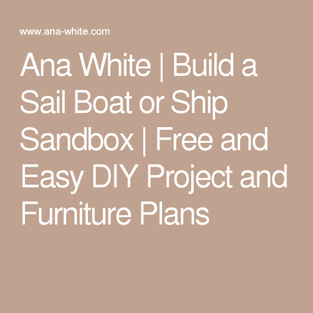 Ana White | Build a Sail Boat or Ship Sandbox | Free and Easy DIY Project and Furniture Plans