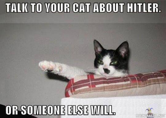 Puhu kissallesi Hitleristä, ennen kuin joku muu sen tekee.