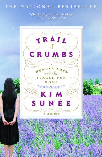 Trail of Crumbs: Hunger, Love, and the Search for Home: Kim Sunée: Amazon.com: Books