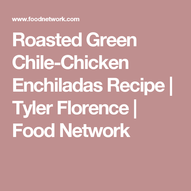 Roasted green chile chicken enchiladas recipe florence food roasted green chile chicken enchiladas forumfinder Image collections