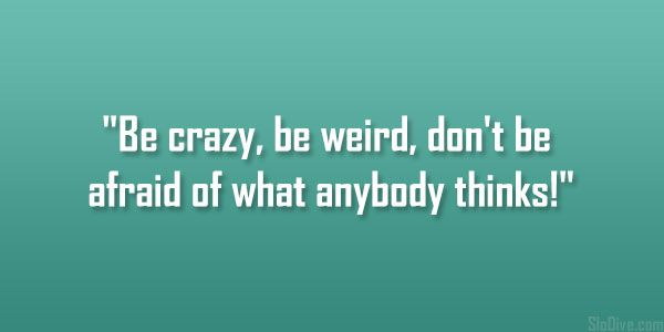 28 Notable Quotes About Being Crazy Crazy Quotes Unique Quotes Notable Quotes