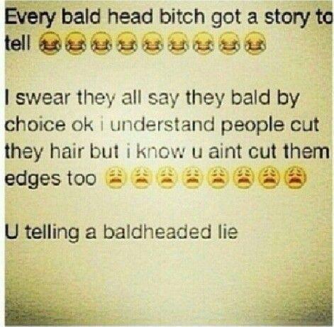 A lil humor foe the baldhead bitches.....I'm one, but I'm a real ass bitch, I don't makeup hair stories (Lmfao)