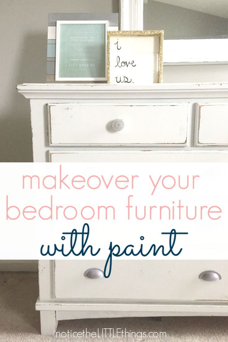 how to paint your bedroom furniture • notice the LITTLE things