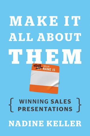 Make It All About Them Winning Sales Presentations