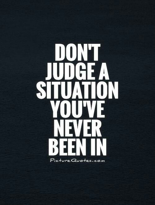 Stop Judging Others Judge Quotes Judging Others Quotes Judgement Quotes