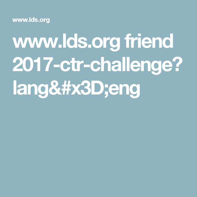www.lds.org friend 2017-ctr-challenge?lang=eng   Primary (LDS ...
