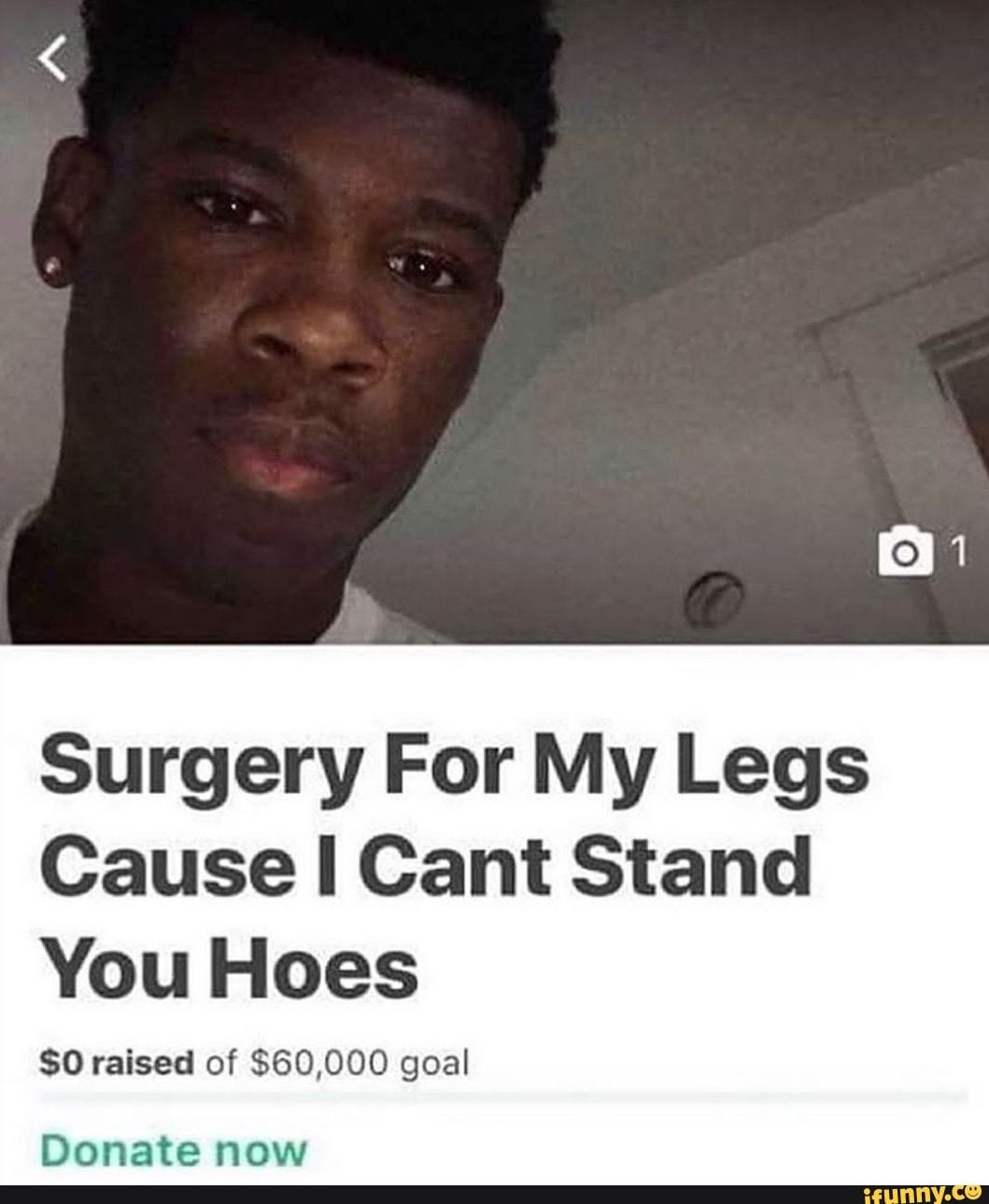 Surgery For My Legs Cause I Cant Stand You Hoes 0 Raised Of 60 000 Goal Ifunny Funny Motivation Silly Memes Human Interaction