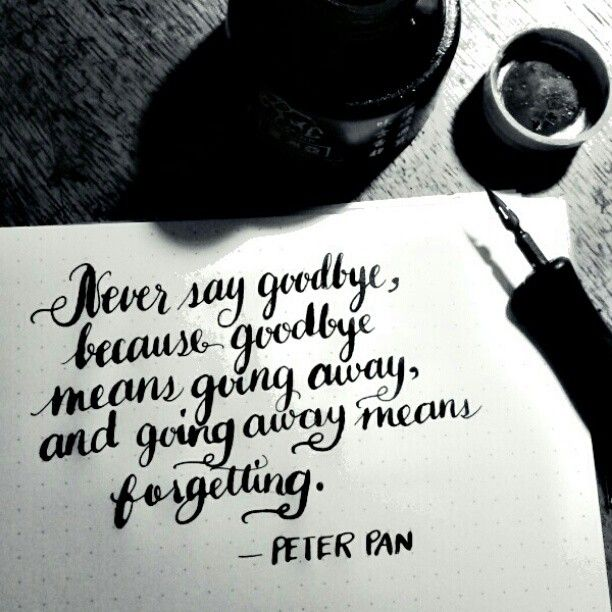 Never say goodbye because goodbye means going away, and ...
