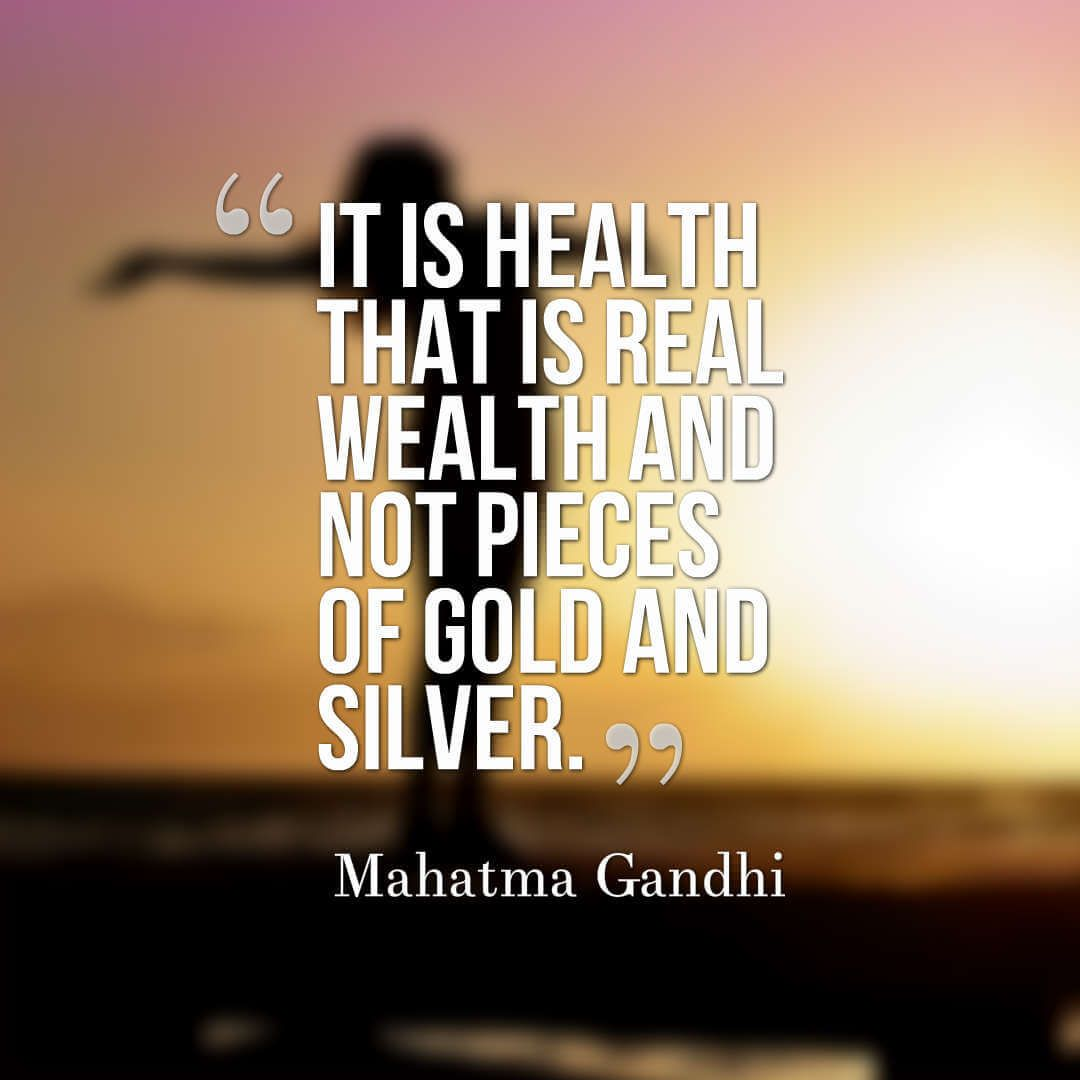 It Is Health That Is Real Wealth And Not Pieces Of Gold And Silver Mahatma Gandhi Quotes Health Quotes Quotes On H Health Quotes Image Quotes Wealth Quotes