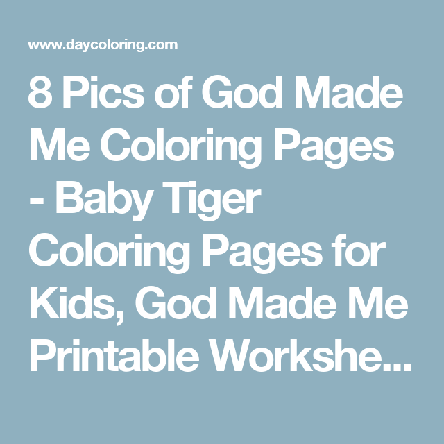 8 Pics of God Made Me Coloring Pages - Baby Tiger Coloring Pages for ...