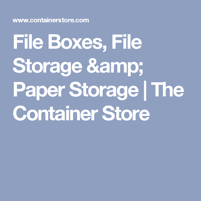 File Boxes File Storage Paper Storage The Container Store