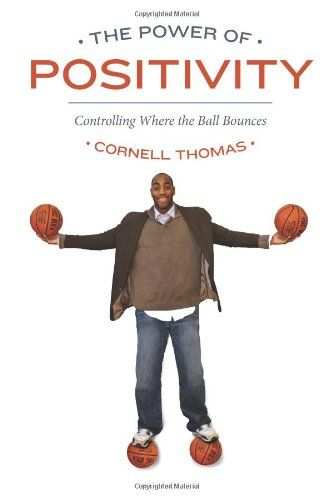 The Power Of Positivity: Controlling Where the Ball Bounces by Cornell Thomas,http://www.amazon.com/dp/1481056239/ref=cm_sw_r_pi_dp_zb3dtb0ZNR2A8R7Q