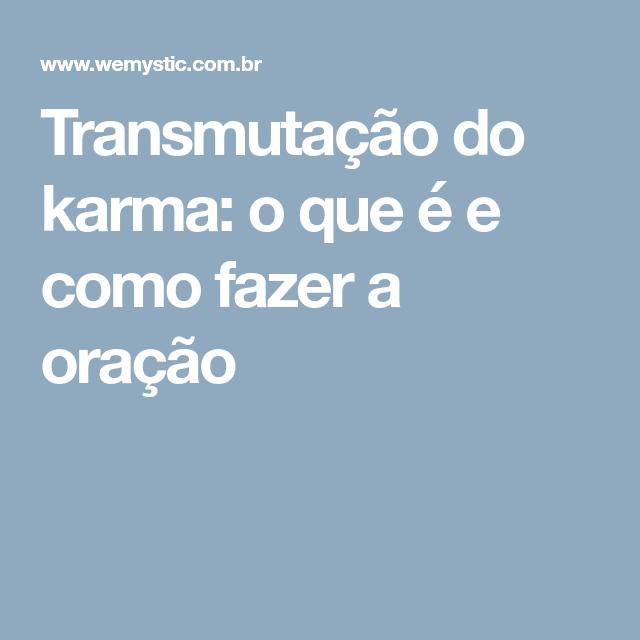 Transmutacao Do Karma O Que E E Como Fazer A Oracao Karma