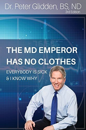 Dr. Peter Gladden : The MD Emperor Has No Clothes: Everybody Is Sick and I Know Why