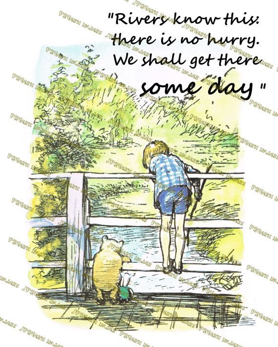 Winnie-the-Pooh quotes, Rivers know this- there is no hurry We - purchase quotation