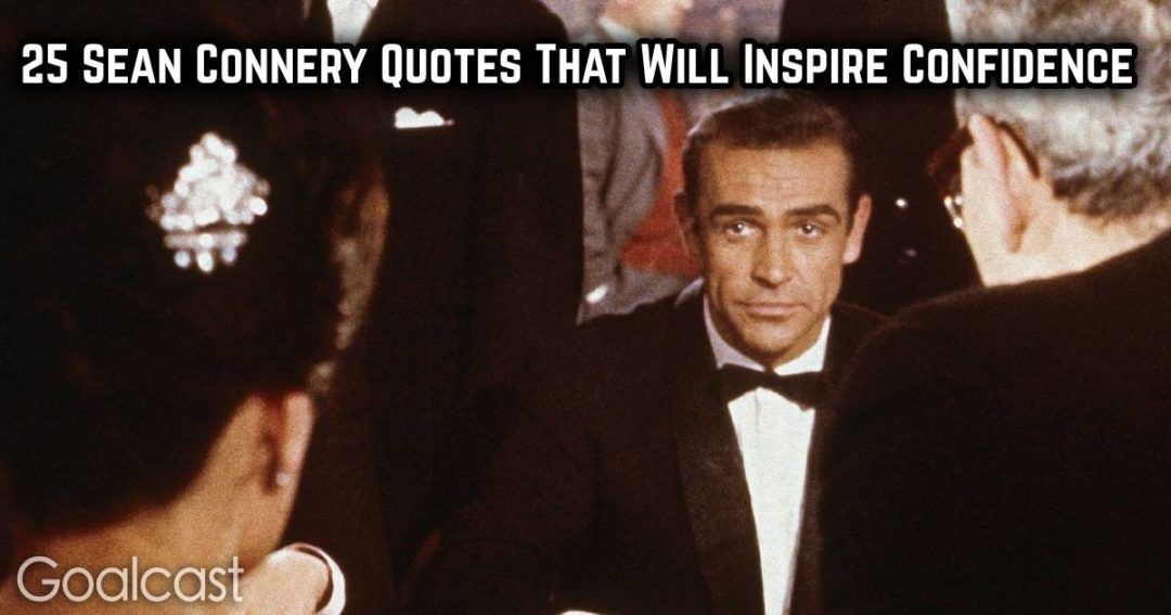 25 Sean Connery Quotes That Inspire Confidence Goalcast In 2020 Sean Connery Inspirational Quotes Quotes