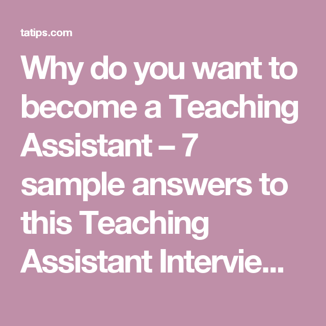 Why Do You Want To Become A Teaching Assistant 7 Sample Answers To