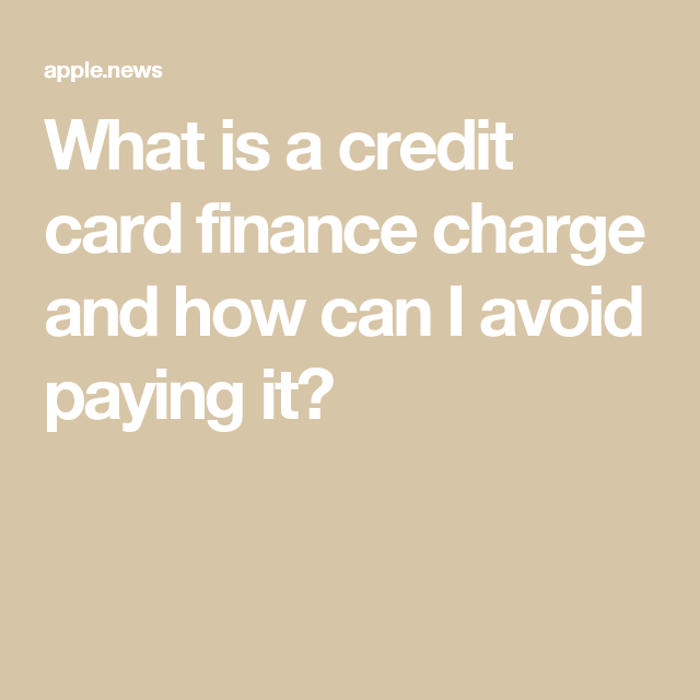 What is a credit card finance charge and how can i avoid paying it what is a credit card finance charge and how can i avoid paying it reheart Images