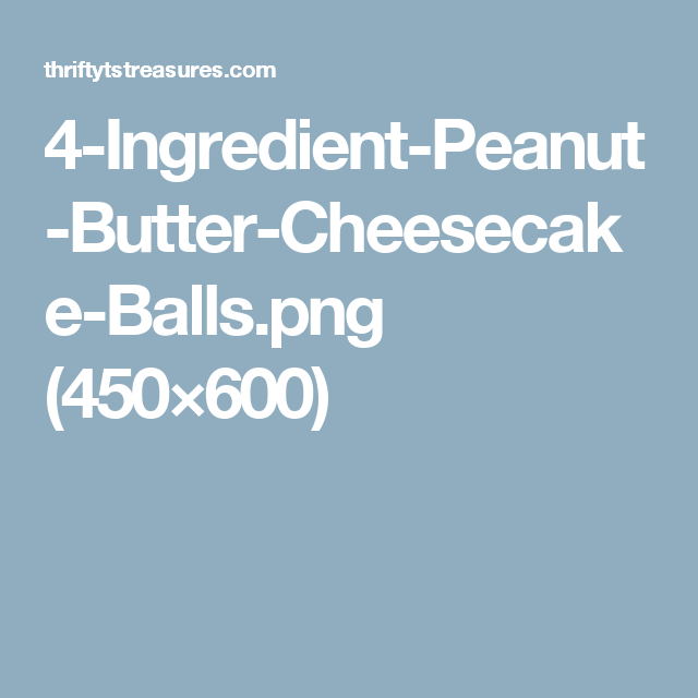4-Ingredient-Peanut-Butter-Cheesecake-Balls.png (450×600)