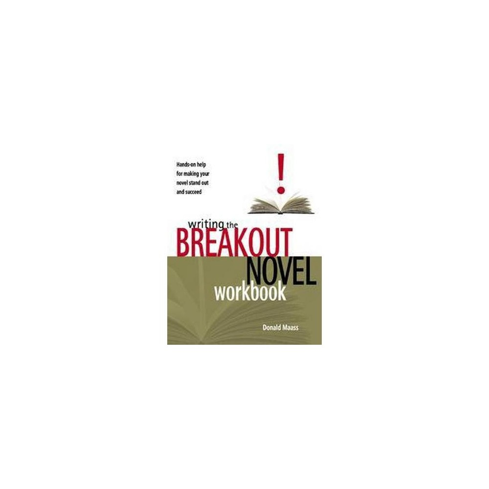 Writing the Breakout Novel Workbook : Hands-On Helpfor Making Your Movel Stand Out and Succeed