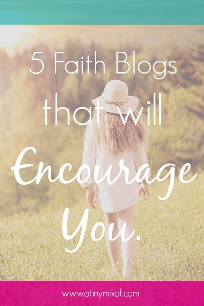5 Faith Blogs that will encourage you - http://www.atinymixof.com/encouragement/5-faith-blogs-that-will-encourage-you/