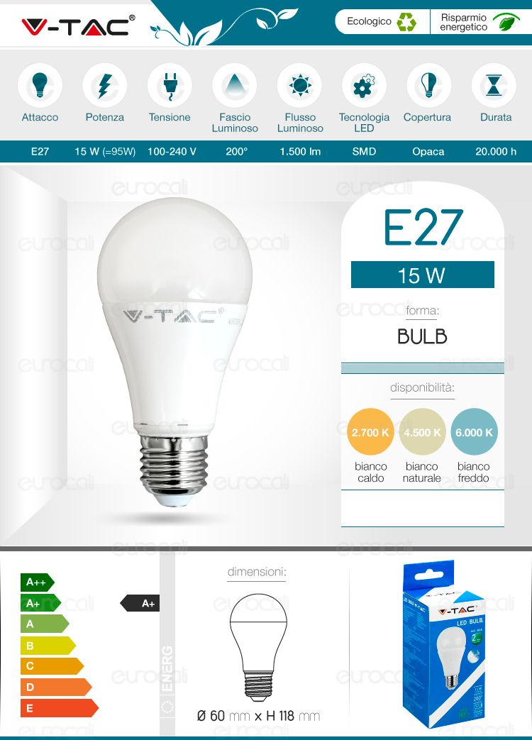 Lampadine LED E27 V-Tac VT-1919 15W E27 A60 in materiale Termoplastico Bianco e Alluminio. Disponibile con 3 diverse temperature colore: Luce Bianca Calda (2700 K), Fredda (6000 K) e Bianca Naturale (4500 K). Dimensioni: Ø 60mm x H 118mm.