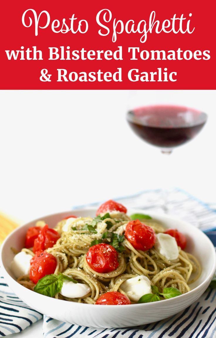 Valentines Day Pesto Spaghetti with Blistered Tomatoes and Roasted Garlic  Little Chef Big Appetit This Pesto Spaghetti with Blistered Tomatoes and Roasted Garlic is the...