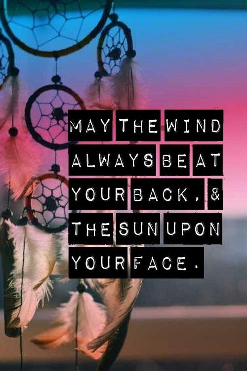 May The Wind Always Be At Your Back The Sun Upon Your Face