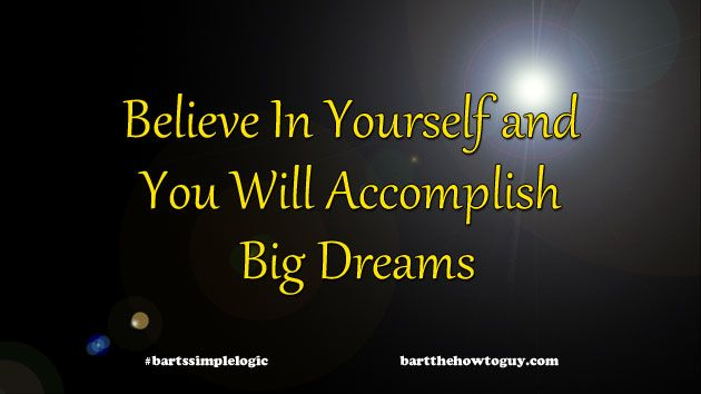 #bartssimplelogic #7 - Believe In Yourself and You Will Accomplish Big Dreams #inspiration #motivation #quotes