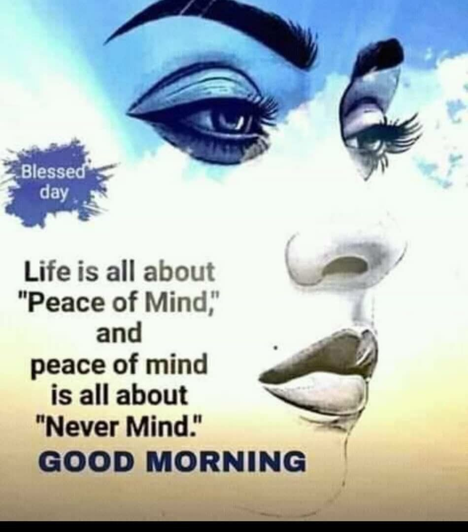 Good Morning Have Peace Of Mind Good Morning Beautiful Quotes Good Morning Friends Quotes Good Morning Quotes