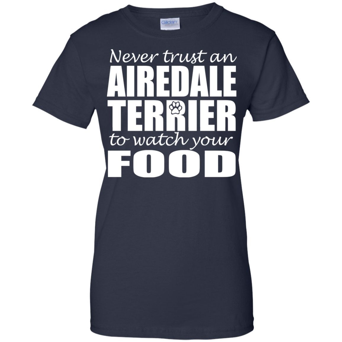 Never Trust An Airedale Terrier To Watch Your Food Ladies Tees