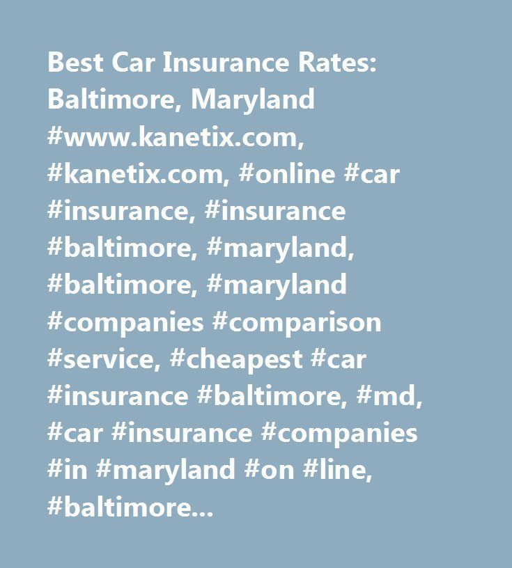 Best Car Insurance Rates Baltimore Maryland Www Kanetix Com Kanetix Com O Best Car Insurance Car Insurance Rates Car Insurance