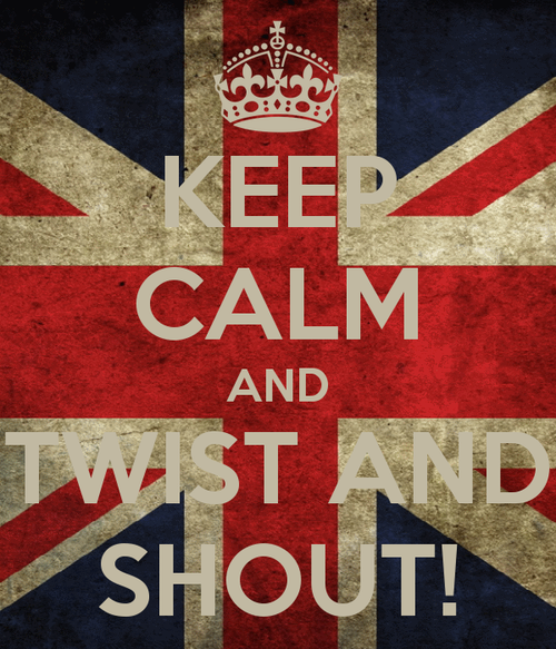 keep calm and Twist And Shout!