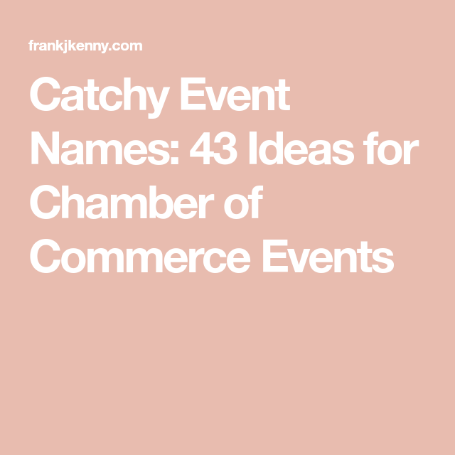 43 Chamber Of Commerce Event Name Ideas