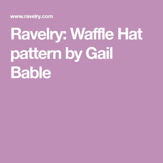 Ravelry: Waffle Hat pattern by Gail Bable