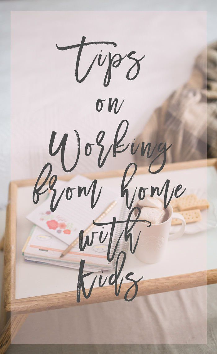 10 Tips for Working from Home with Kids