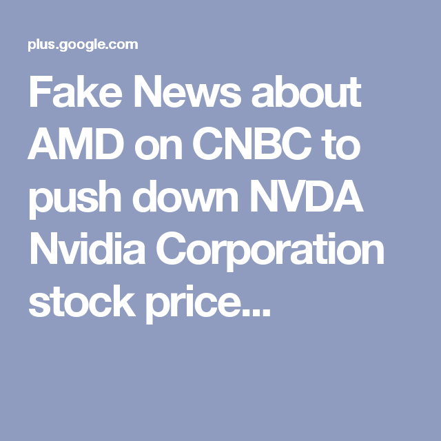 Nvda Quote Extraordinary Fake News About Amd On Cnbc To Push Down Nvda Nvidia Corporation