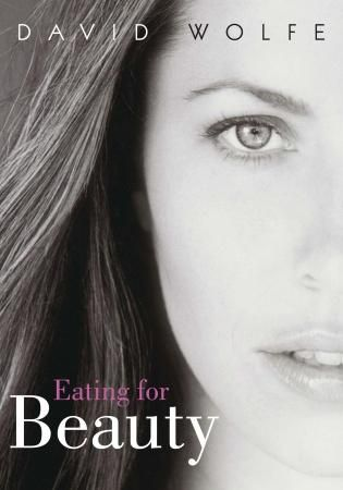 Read an excerpt from Eating for Beauty by David Wolfe