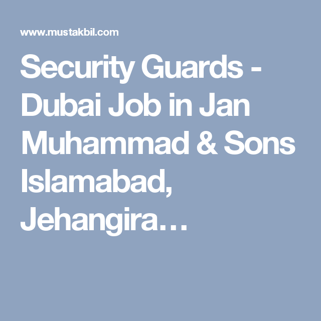 Security Guards - Dubai Job in Jan Muhammad & Sons Islamabad ...