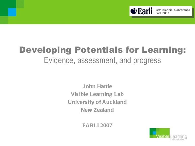 Developing Potentials for Learning:    Evidence, assessment, and progress                  J ohn Hattie            Vis ible Learning Lab           Univers ity …